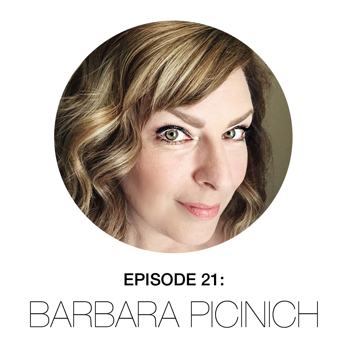 Episode 21 – Barbara Picinich
