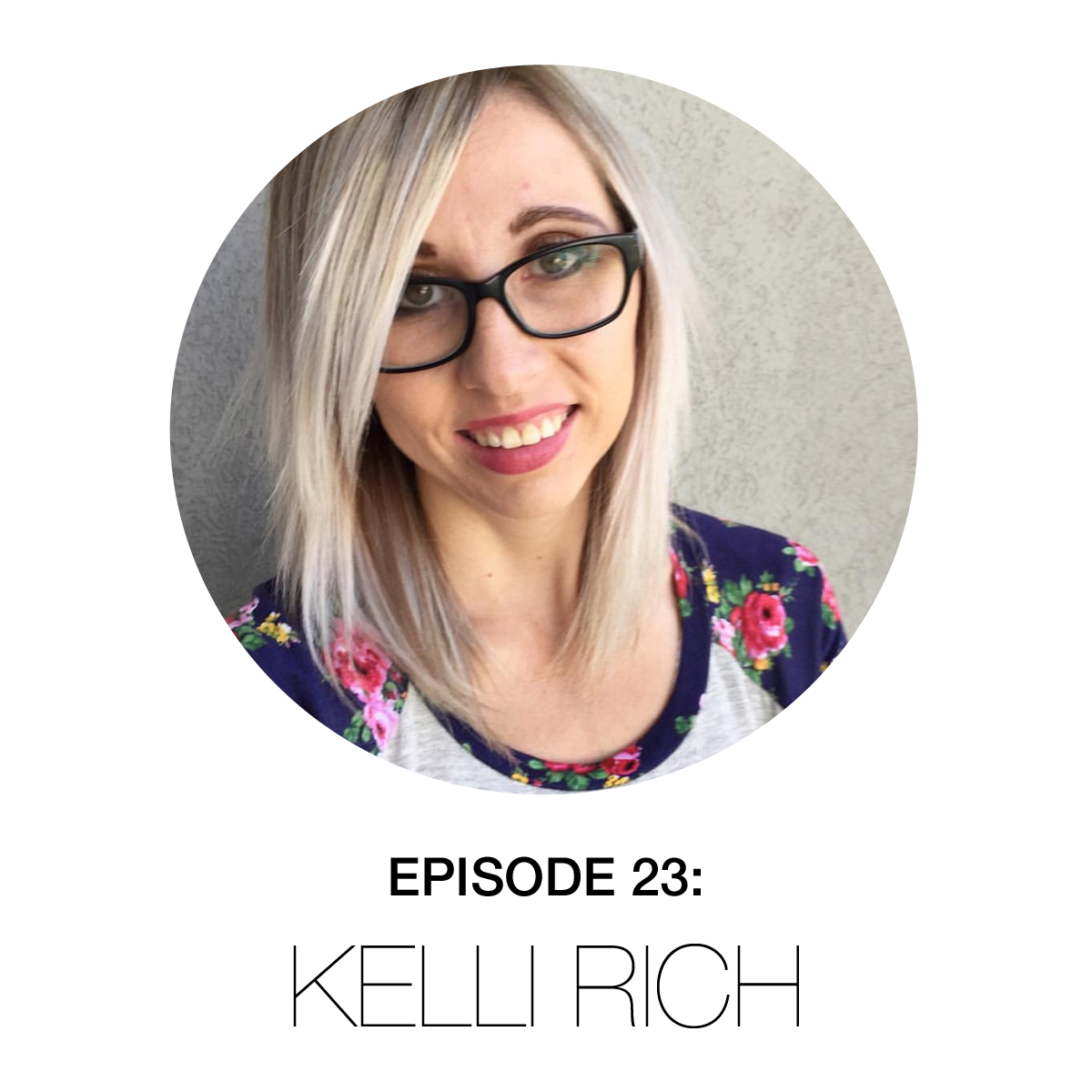 Episode 23 – Kelli Rich