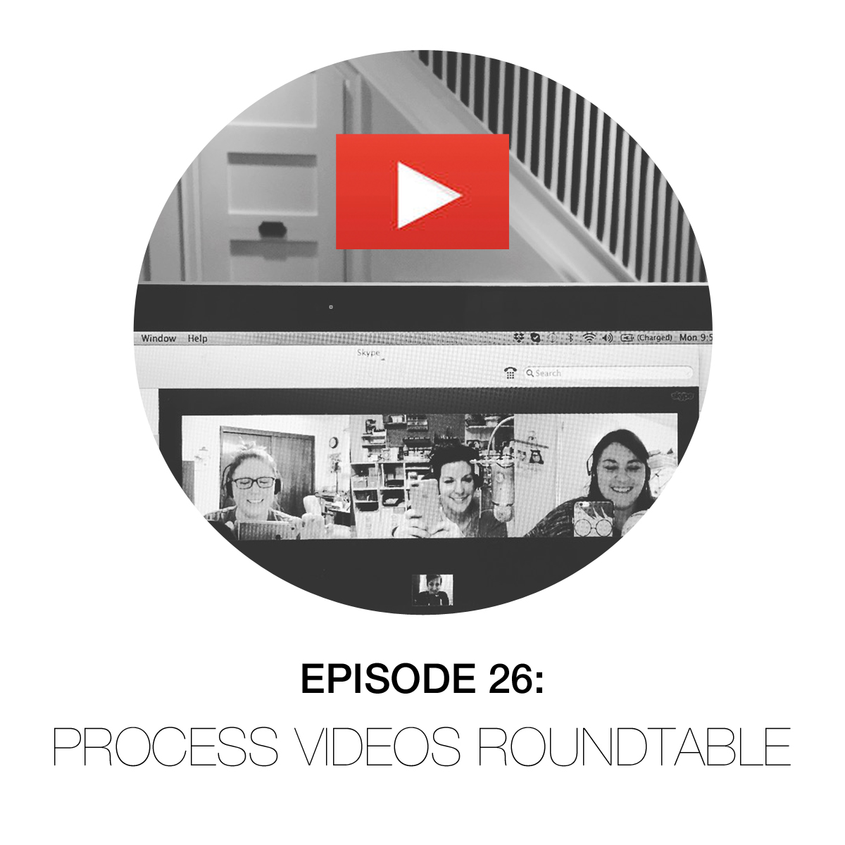 Episode 26: Process Videos Roundtable