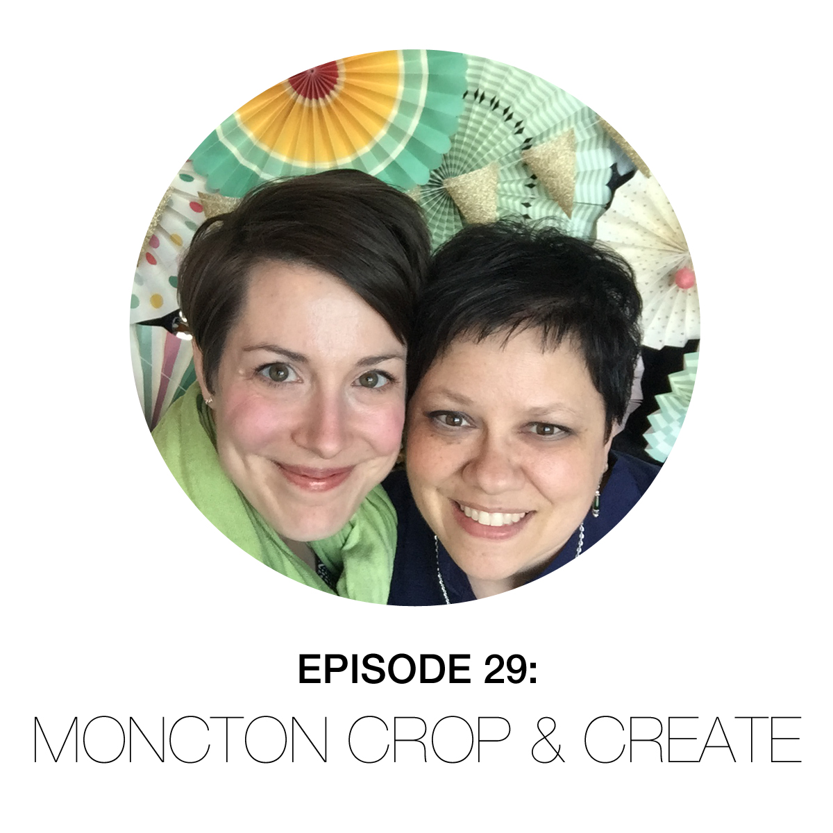 Episode 29: Moncton Crop & Create